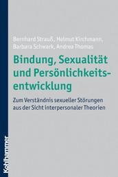 Bindung, Sexualität und Persönlichkeitsentwicklung - Zum Verständnis sexueller Störungen aus der Sicht interpersonaler Theorien