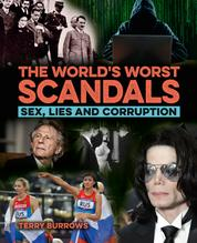 The World's Worst Scandals - Sex, Lies and Corruption