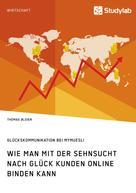 Thomas Bloier: Wie man mit der Sehnsucht nach Glück Kunden online binden kann
