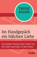 Trude Egger: Im Handgepäck ein bißchen Liebe