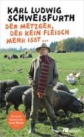 Karl Ludwig Schweisfurth: Der Metzger, der kein Fleisch mehr isst ... ★★★★★