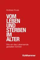 Andreas Kruse: Vom Leben und Sterben im Alter
