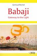 Gertraud Reichel: Babaji - Gateway to the Light
