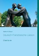 Walter W. Braun: Deutsch-Französische Liaison