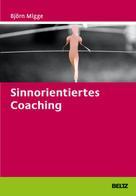 Björn Migge: Sinnorientiertes Coaching