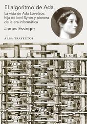 El algoritmo de Ada - La vida de Ada Lovelace, hija de lord Byron y pionera de la era informática