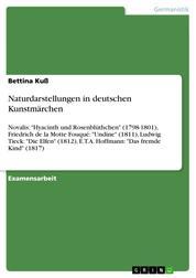 """Naturdarstellungen in deutschen Kunstmärchen - Novalis: """"Hyacinth und Rosenblüthchen"""" (1798-1801), Friedrich de la Motte Fouqué: """"Undine"""" (1811), Ludwig Tieck: """"Die Elfen"""" (1812), E.T.A. Hoffmann: """"Das fremde Kind"""" (1817)"""