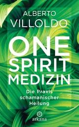 One Spirit Medizin - Die Praxis schamanischer Heilung