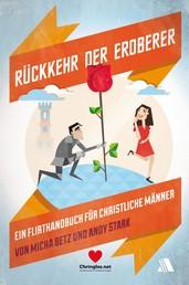 Rückkehr der Eroberer - Ein Flirt-Handbuch für christliche Männer