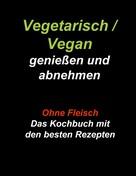 Gudrun Wiesenbach: Vegetarisch / Vegan genießen und abnehmen