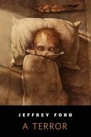 Jeffrey Ford: A Terror