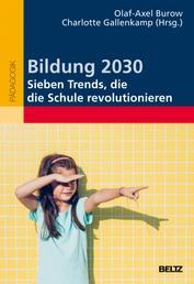 Bildung 2030 - Sieben Trends, die die Schule revolutionieren