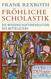 Fröhliche Scholastik - Die Wissenschaftsrevolution des Mittelalters