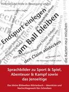 Petra Winkler: Sprachbilder zu Sport und Spiel, Abenteuer und Kampf sowie das Jenseitige