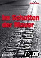 Anke Gebert: Im Schatten der Mauer