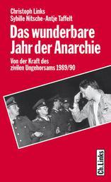 Das wunderbare Jahr der Anarchie - Von der Kraft des zivilen Ungehorsams 1989/90