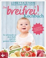 Das breifrei!-Kochbuch - So schmeckt es dem Baby und der ganzen Familie. Mit 80 leckeren Rezepten von David Gansterer