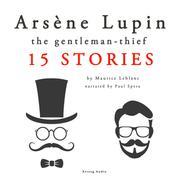 Arsène Lupin, gentleman-thief: 15 stories