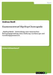 """Examensentwurf Hip-Hop-Choreografie - """"HipHop-Battle"""". Entwicklung einer tänzerischen Bewegungsgestaltung unter Einbezug von Basecaps und Gestaltungsparametern"""