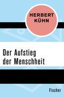 Herbert Kühn: Der Aufstieg der Menschheit