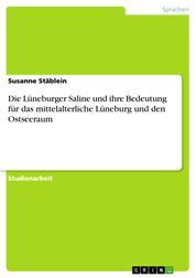 Die Lüneburger Saline und ihre Bedeutung für das mittelalterliche Lüneburg und den Ostseeraum