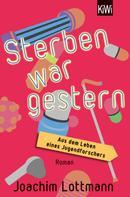 Joachim Lottmann: Sterben war gestern. Aus dem Leben eines Jugendforschers ★★★