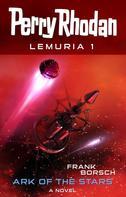 Frank Borsch: Perry Rhodan Lemuria 1: Ark of the Stars