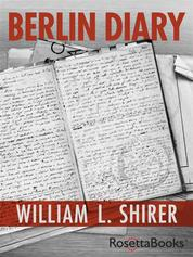 Berlin Diary - The Journal of a Foreign Correspondent 1934-1941