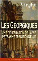 Virgile: Les Géorgiques: Une célébration de la vie paysanne traditionnelle (L'édition intégrale - 4 tomes)