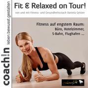 Fit & Relaxed on Tour! - Fitness auf engstem Raum: Büro, Hotelzimmer, S-Bahn, Flughafen ...