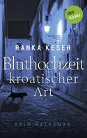 Ranka Keser: Bluthochzeit kroatischer Art ★★★★