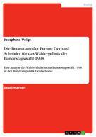 Josephine Voigt: Die Bedeutung der Person Gerhard Schröder für das Wahlergebnis der Bundestagswahl 1998