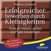 Erfolgreicher bewerben durch Kleinigkeiten - Denk dir einfach, du bist eine Tafel Schokolade!