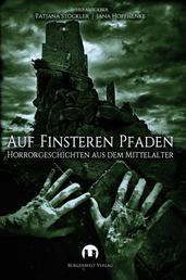 Auf finsteren Pfaden - Horrorgeschichten aus dem Mittelalter