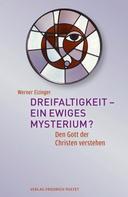 Werner Eizinger: Dreifaltigkeit - ein ewiges Mysterium?