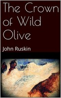 John Ruskin: The Crown of Wild Olive