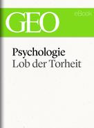 GEO: Psychologie: Lob der Torheit (GEO eBook Single)