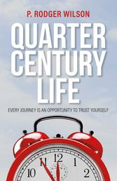 Quarter Century Life - Every Journey is an Opportunity to Trust Yourself