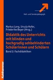 Didaktik des Unterrichts mit blinden und hochgradig sehbehinderten Schülerinnen und Schülern - Band 2: Fachdidaktiken