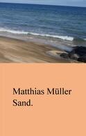 Matthias Müller: Sand.