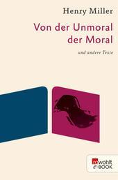 Von der Unmoral der Moral - und andere Texte