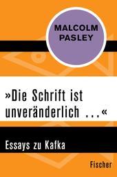 »Die Schrift ist unveränderlich …« - Essays zu Kafka