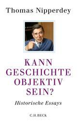 Kann Geschichte objektiv sein? - Historische Essays