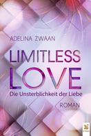 Adelina Zwaan: Limitless Love - Die Unsterblichkeit der Liebe