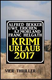 Krimi-Urlaub 2017: Vier Thriller - Cassiopeiapress Sammelband