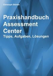 Praxishandbuch Assessment Center - Tipps, Aufgaben, Lösungen