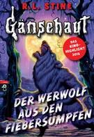 R.L. Stine: Gänsehaut - Der Werwolf aus den Fiebersümpfen ★★★★