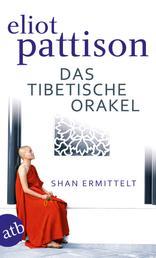 Das tibetische Orakel - Shan ermittelt. Roman