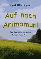Hank Blöchinger: Auf nach Animamur!