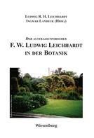 Ludwig R.H. Leichhardt: Der Australienforscher F.W. Ludwig Leichhardt in der Botanik
